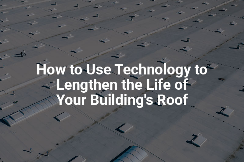 09242020-torc-HowtoUseTechnologytoLengthentheLifeofYourBuildingsRoof2