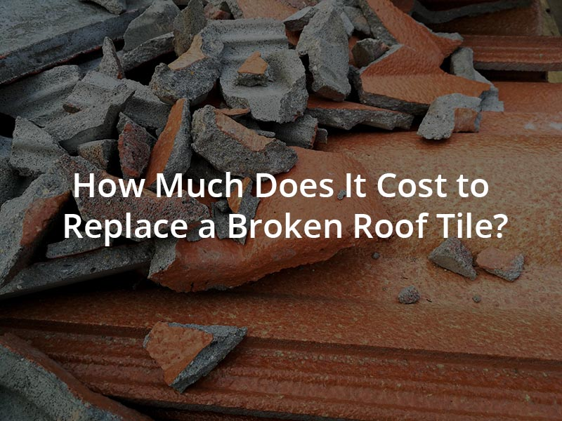 How Much Does It Cost to Replace a Broken Roof Tile?
