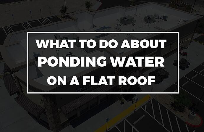 What to do about ponding water on a flat roof