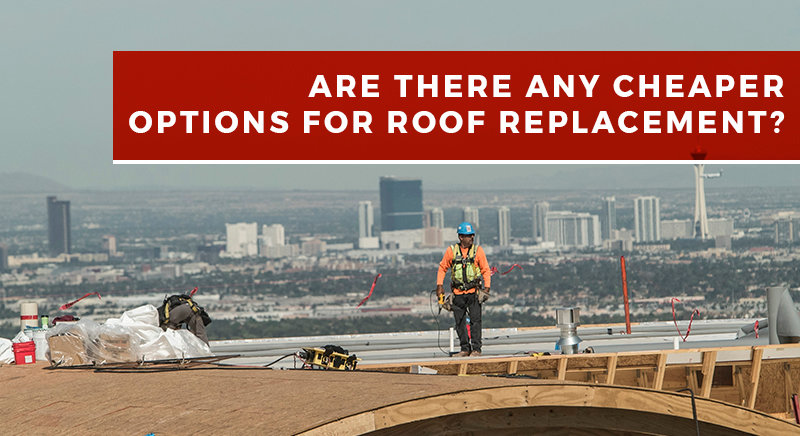 Are there any cheaper options for roof replacement in Las Vegas?