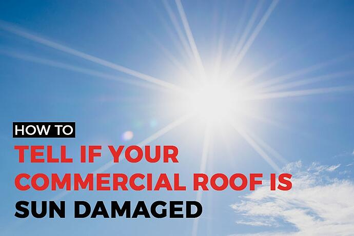 how to tell if your commercial roof is sun damaged