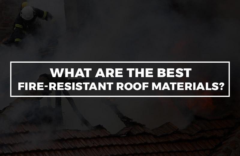 what are the best fire-resistant roof materials?
