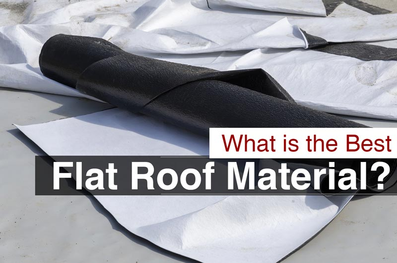 What Is The Best Flat Roof Material