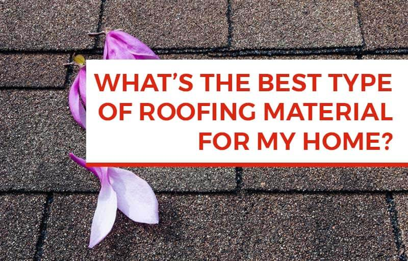 What's the best type of roofing material for my home?