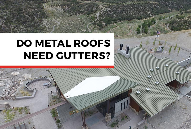 Do Metal Roofs Need Gutters?
