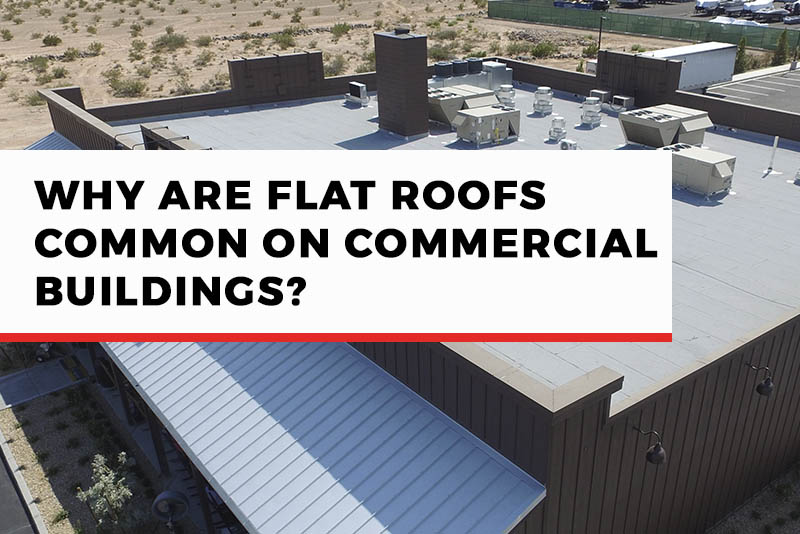 Why Are Flat Roofs Common On Commercial Buildings