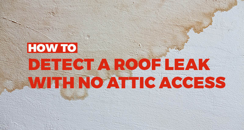 how to detect a roof leak with no attic access