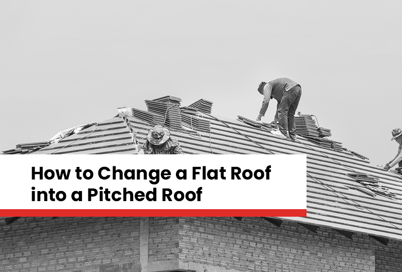 How To Change A Flat Roof Into A Pitched Roof